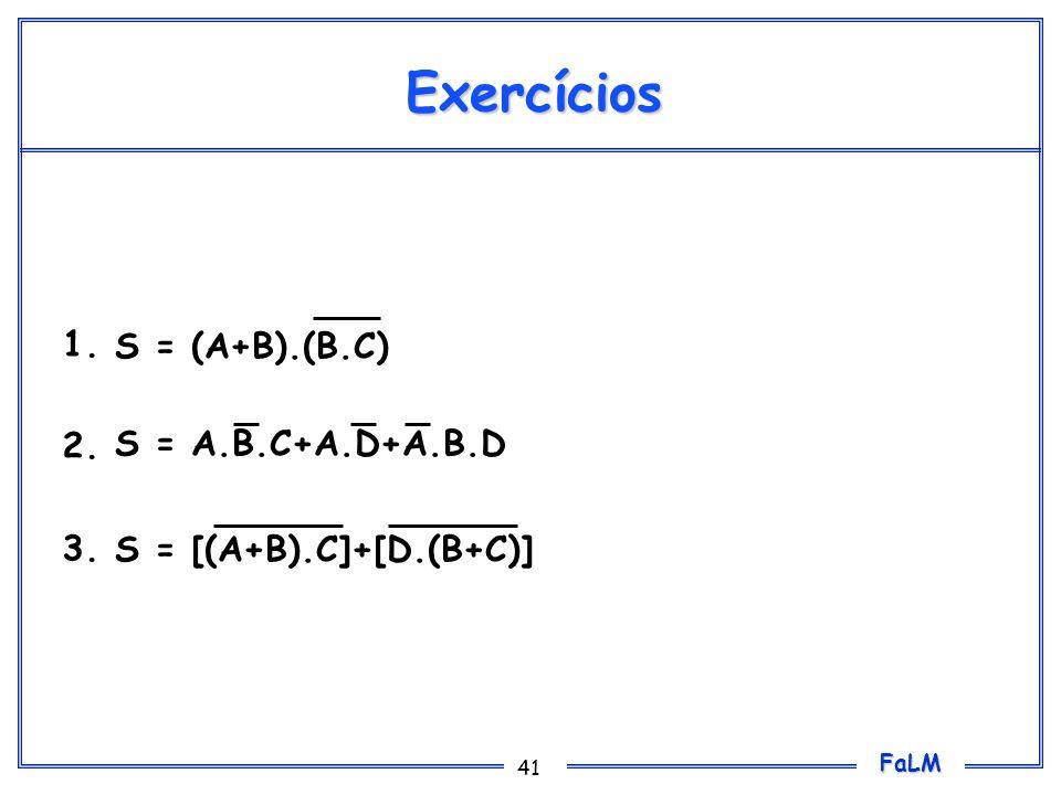 Exercícios Obter as tabelas verdade para as seguintes expressões booleanas: 1. 2. 3. S = (A+B).(B.C)