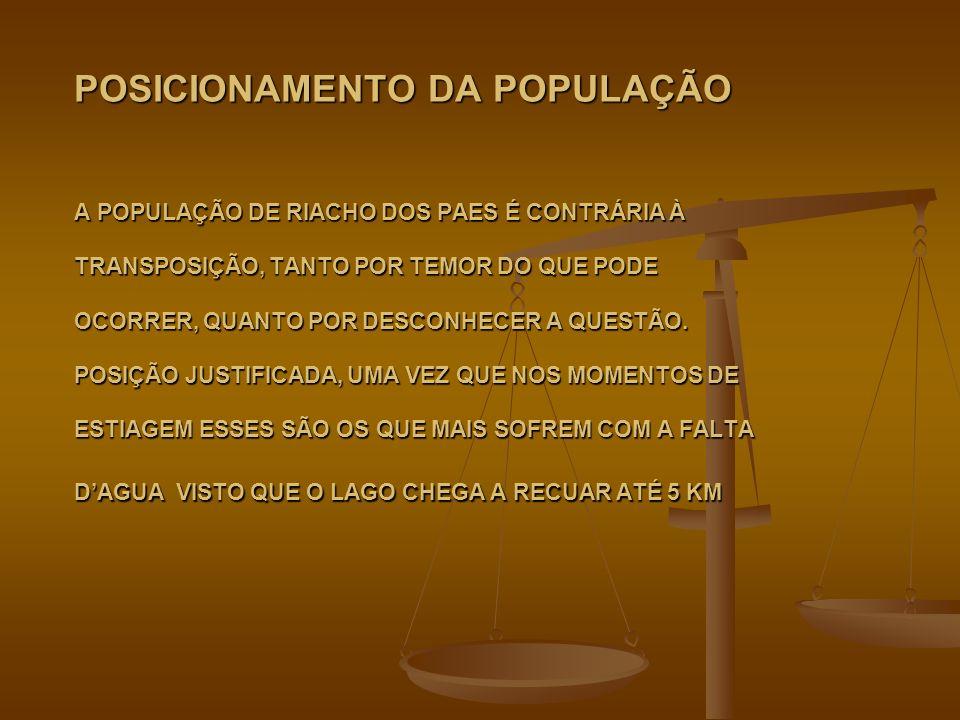 POSICIONAMENTO DA POPULAÇÃO A POPULAÇÃO DE RIACHO DOS PAES É CONTRÁRIA À TRANSPOSIÇÃO, TANTO POR TEMOR DO QUE PODE OCORRER, QUANTO POR DESCONHECER A QUESTÃO.