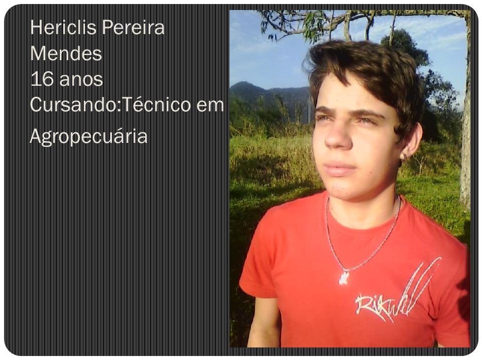 Hericlis Pereira Mendes 16 anos Cursando:Técnico em Agropecuária