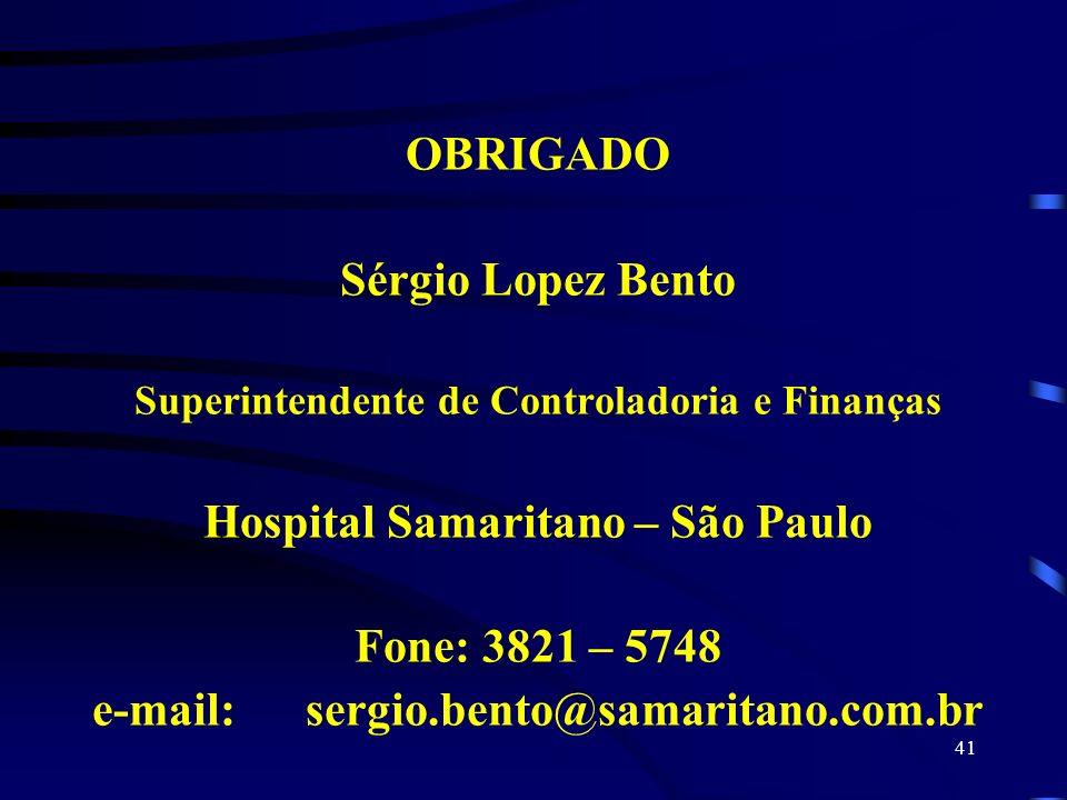 OBRIGADO Sérgio Lopez Bento Superintendente de Controladoria e Finanças Hospital Samaritano – São Paulo Fone: 3821 – 5748 e-mail: sergio.bento@samaritano.com.br