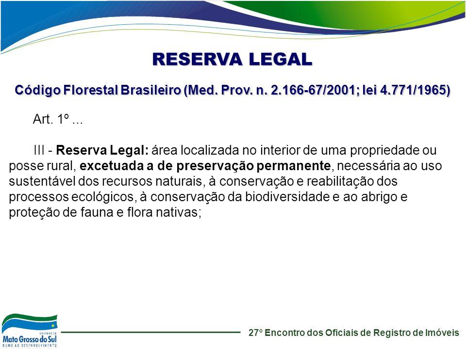 RESERVA LEGAL Código Florestal Brasileiro (Med. Prov. n. 2.166-67/2001; lei 4.771/1965) Art. 1º ...