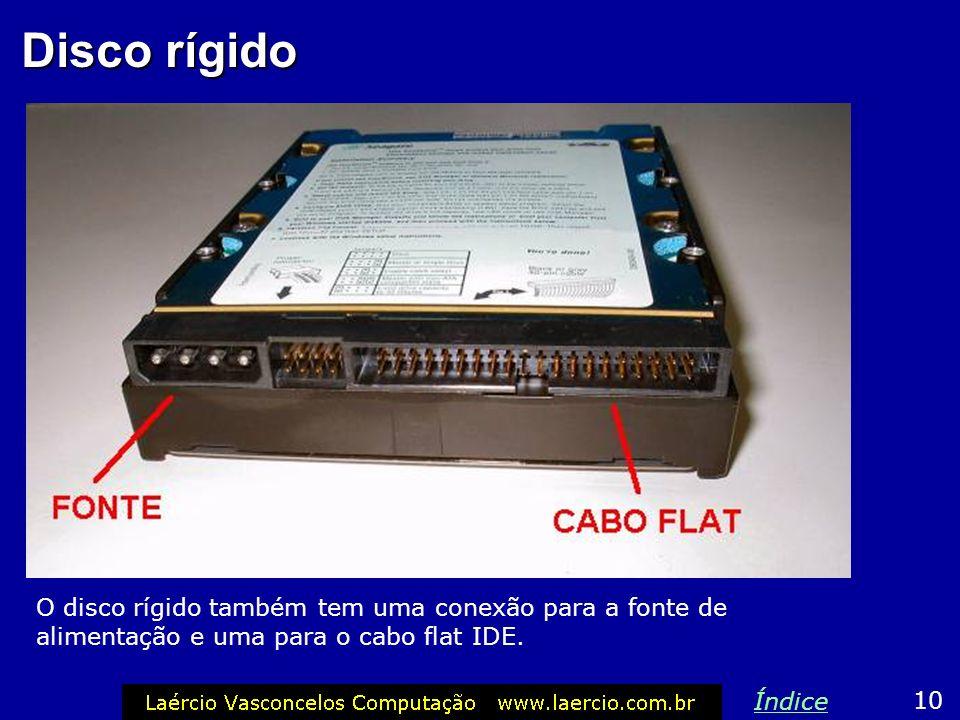 Disco rígido O disco rígido também tem uma conexão para a fonte de alimentação e uma para o cabo flat IDE.