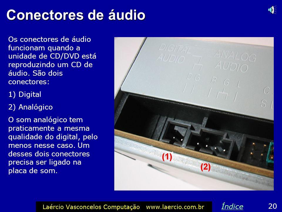 Conectores de áudio Os conectores de áudio funcionam quando a unidade de CD/DVD está reproduzindo um CD de áudio. São dois conectores:
