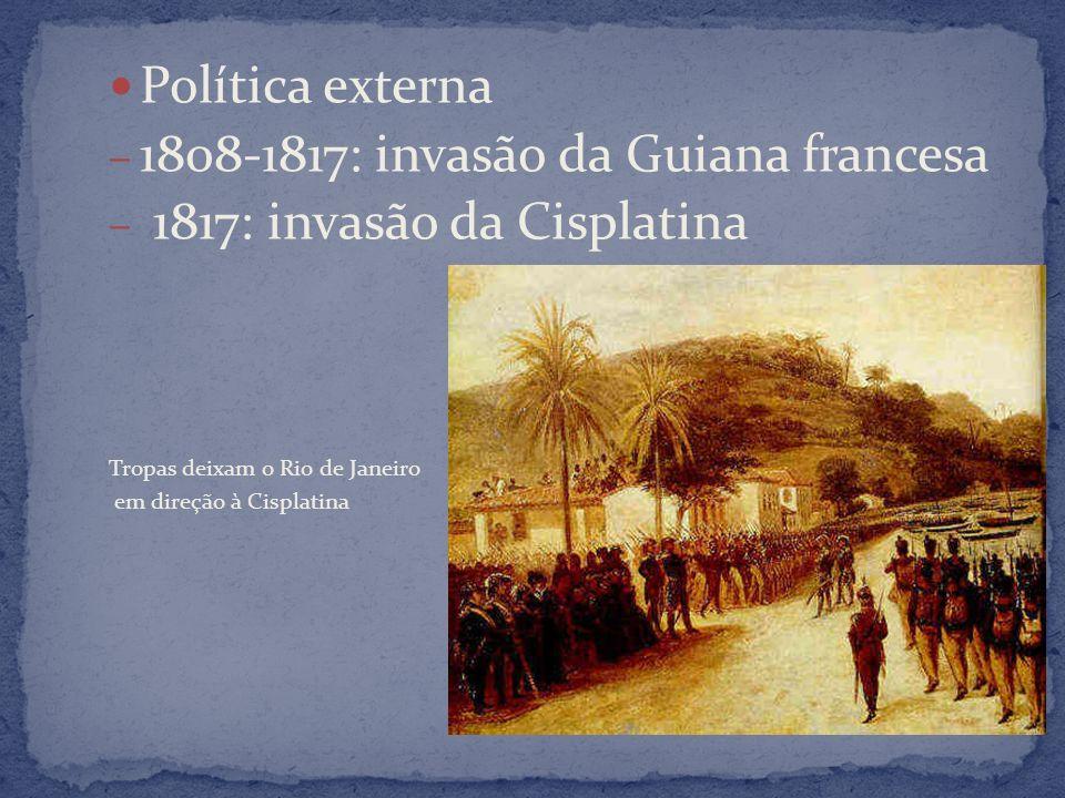 1808-1817: invasão da Guiana francesa 1817: invasão da Cisplatina