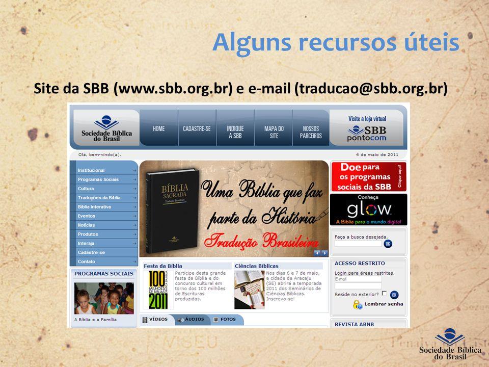 Alguns recursos úteis Site da SBB (www.sbb.org.br) e e-mail (traducao@sbb.org.br)