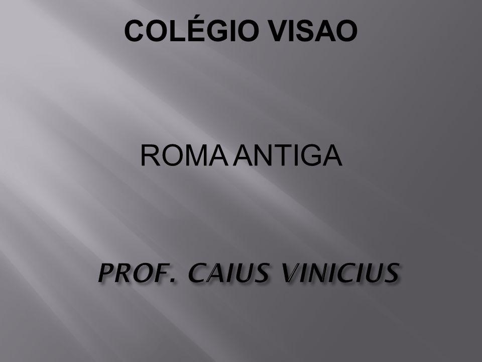 COLÉGIO VISAO ROMA ANTIGA PROF. CAIUS VINICIUS