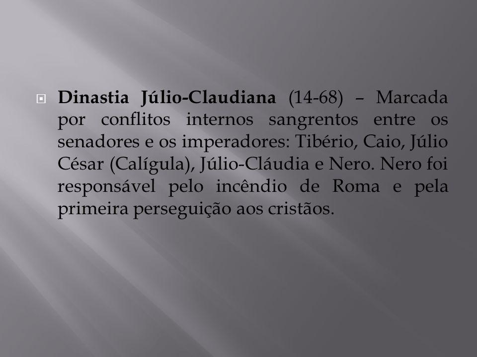 Dinastia Júlio-Claudiana (14-68) – Marcada por conflitos internos sangrentos entre os senadores e os imperadores: Tibério, Caio, Júlio César (Calígula), Júlio-Cláudia e Nero.