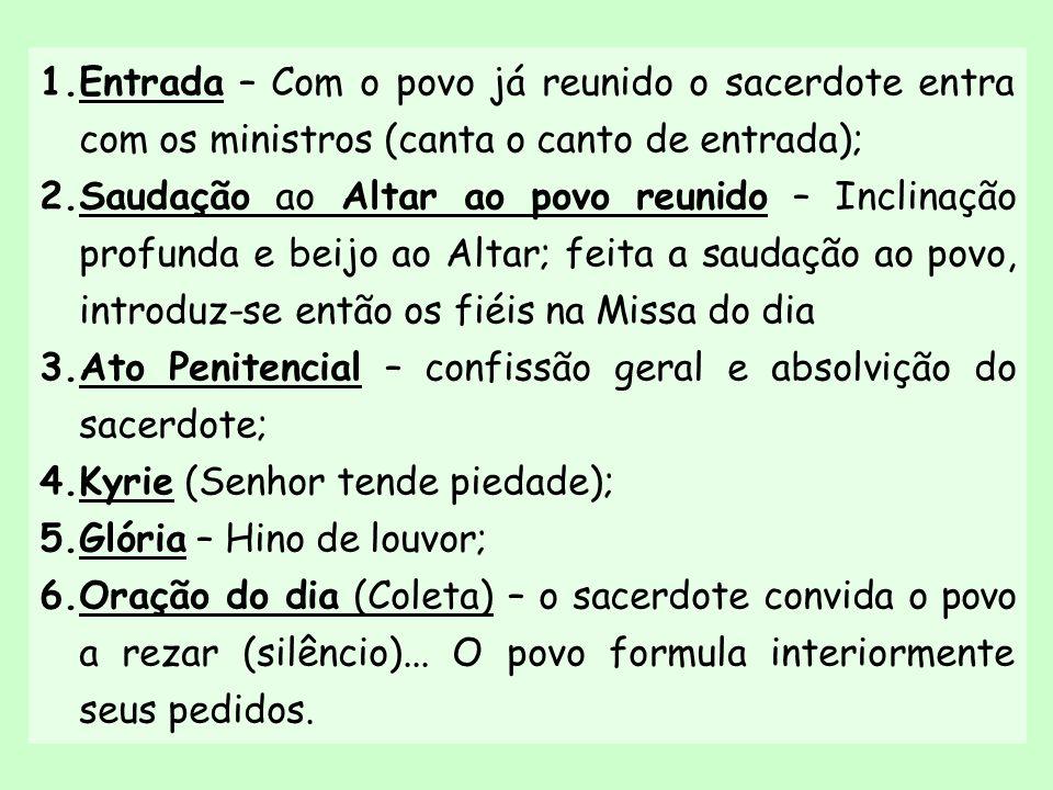 Entrada – Com o povo já reunido o sacerdote entra com os ministros (canta o canto de entrada);
