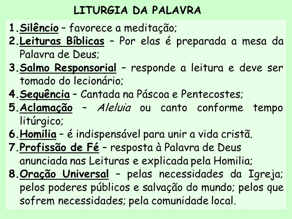 LITURGIA DA PALAVRA Silêncio – favorece a meditação; Leituras Bíblicas – Por elas é preparada a mesa da Palavra de Deus;