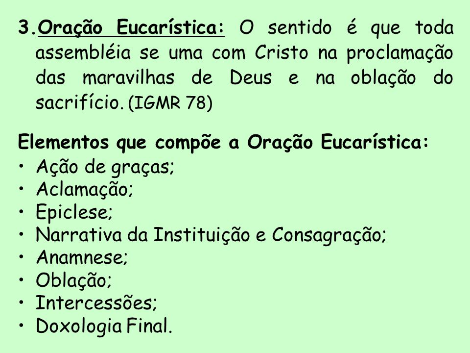 Oração Eucarística: O sentido é que toda assembléia se uma com Cristo na proclamação das maravilhas de Deus e na oblação do sacrifício. (IGMR 78)