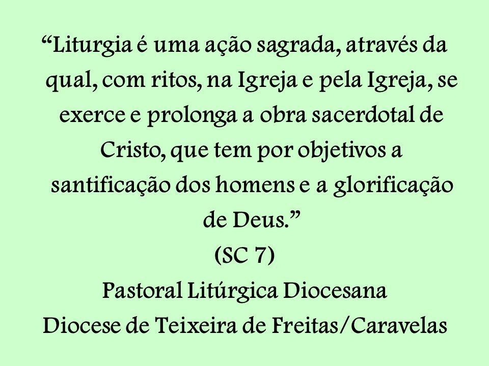 Pastoral Litúrgica Diocesana Diocese de Teixeira de Freitas/Caravelas