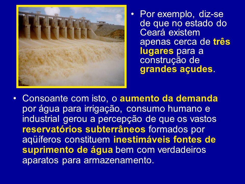 Por exemplo, diz-se de que no estado do Ceará existem apenas cerca de três lugares para a construção de grandes açudes.