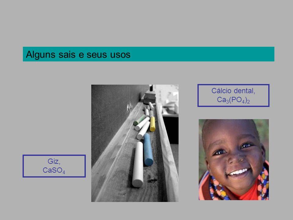 Alguns sais e seus usos Cálcio dental, Ca3(PO4)2 Giz, CaSO4