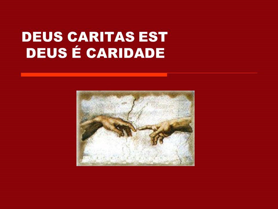 DEUS CARITAS EST DEUS É CARIDADE