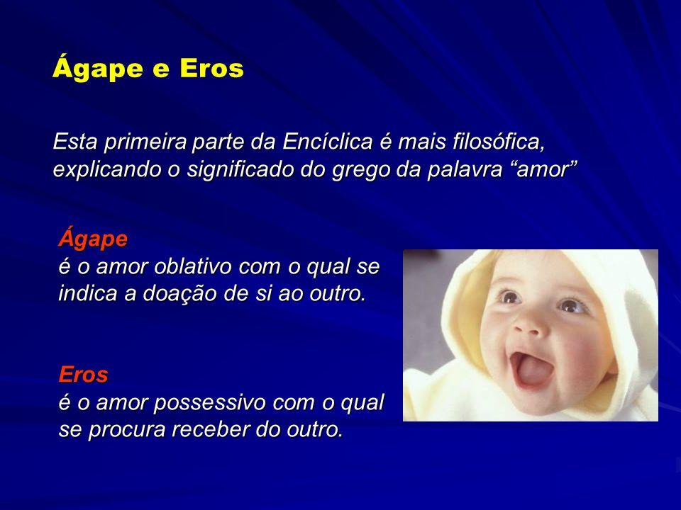 Ágape e ErosEsta primeira parte da Encíclica é mais filosófica, explicando o significado do grego da palavra amor