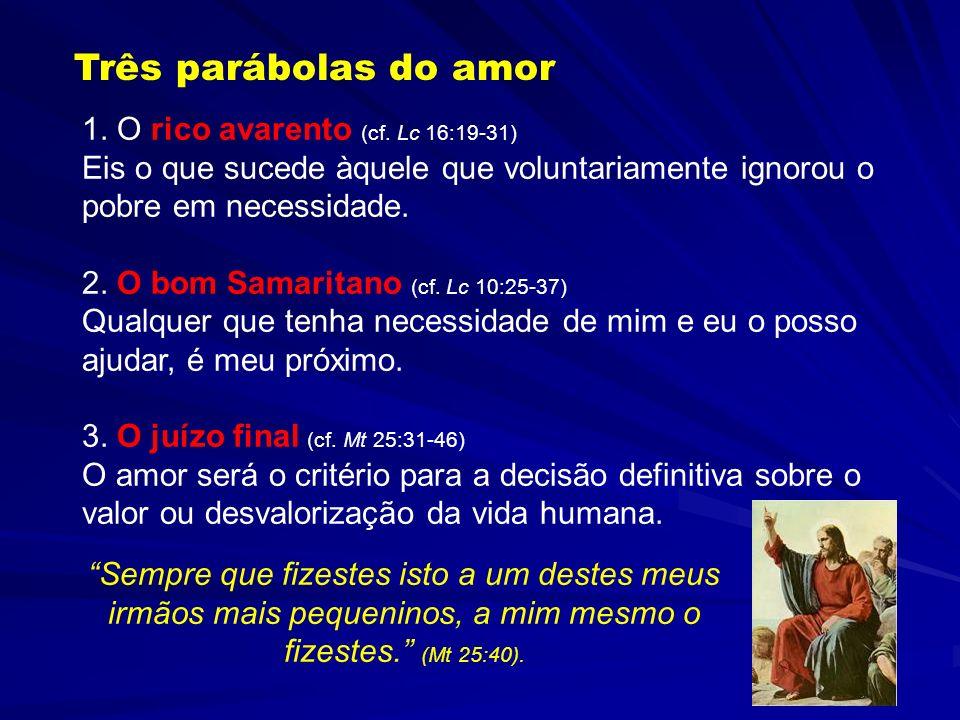 Três parábolas do amor1. O rico avarento (cf. Lc 16:19-31) Eis o que sucede àquele que voluntariamente ignorou o pobre em necessidade.