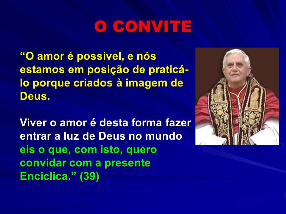 O CONVITE O amor é possível, e nós estamos em posição de praticá-lo porque criados à imagem de Deus.