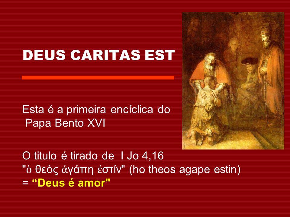 DEUS CARITAS EST Esta é a primeira encíclica do Papa Bento XVI