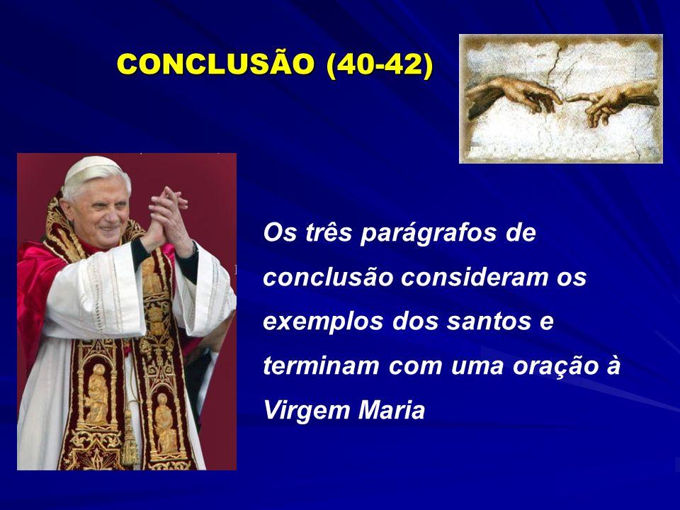CONCLUSÃO (40-42) Os três parágrafos de conclusão consideram os exemplos dos santos e terminam com uma oração à Virgem Maria.