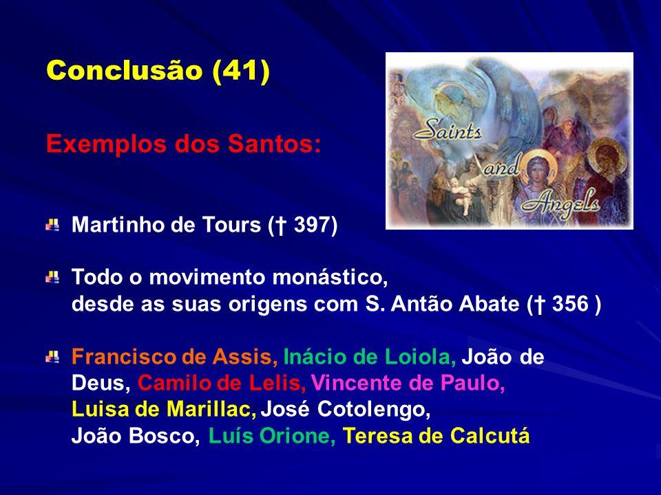 Conclusão (41) Exemplos dos Santos: Martinho de Tours († 397)
