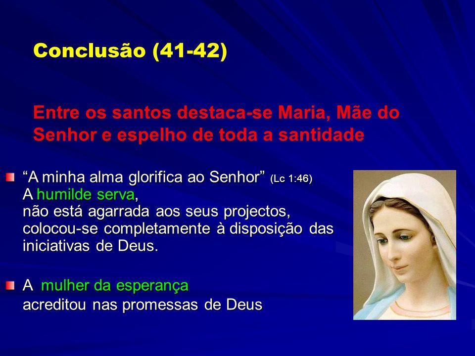 Conclusão (41-42) Entre os santos destaca-se Maria, Mãe do Senhor e espelho de toda a santidade.