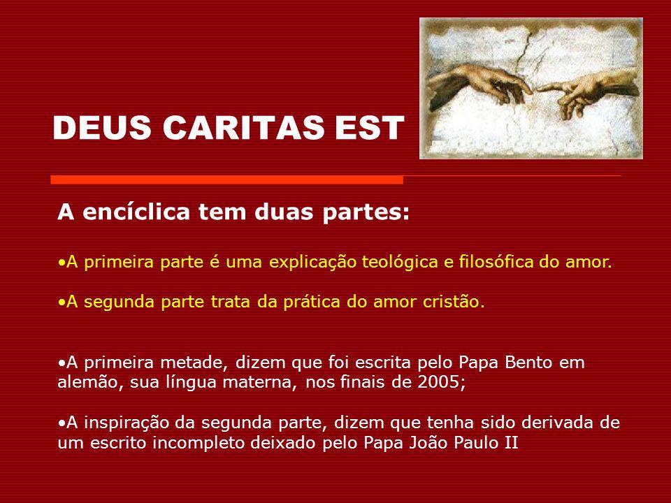 DEUS CARITAS EST A encíclica tem duas partes: