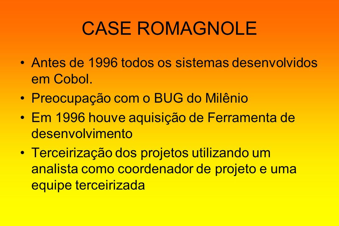 CASE ROMAGNOLE Antes de 1996 todos os sistemas desenvolvidos em Cobol.