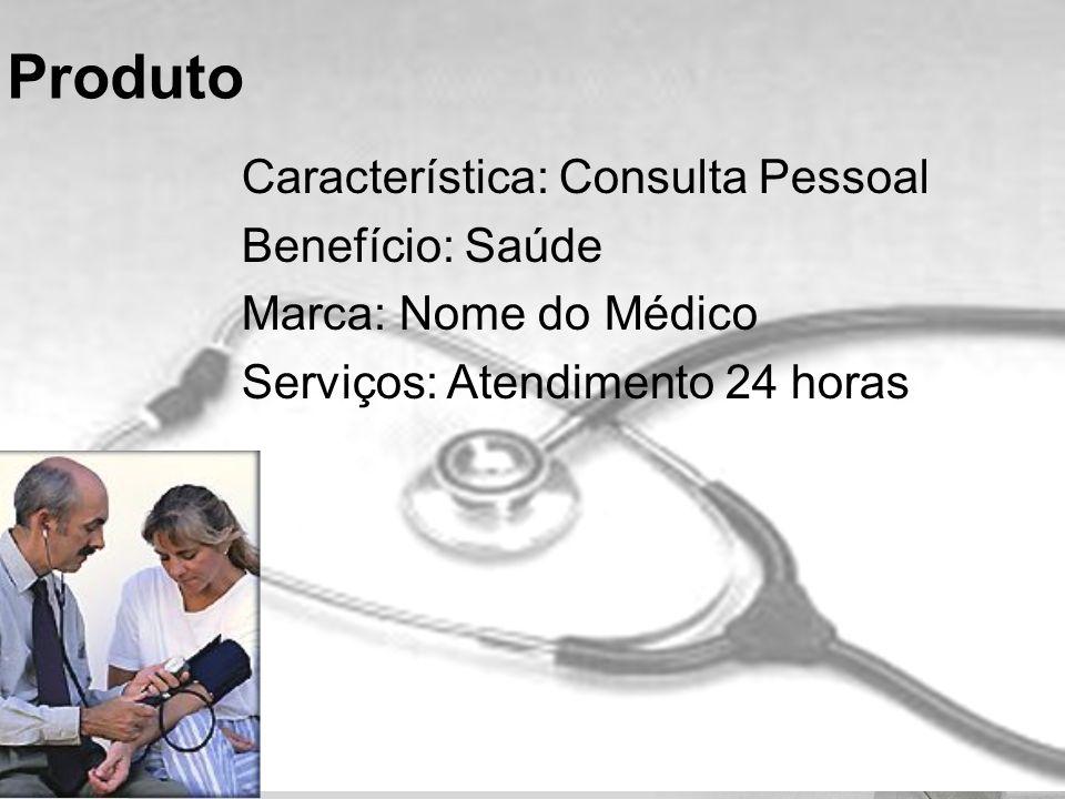 Produto Característica: Consulta Pessoal Benefício: Saúde