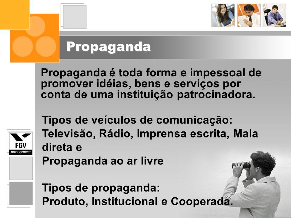 Propaganda Propaganda é toda forma e impessoal de promover idéias, bens e serviços por conta de uma instituição patrocinadora.