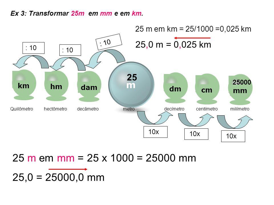 Ex 3: Transformar 25m em mm e em km.