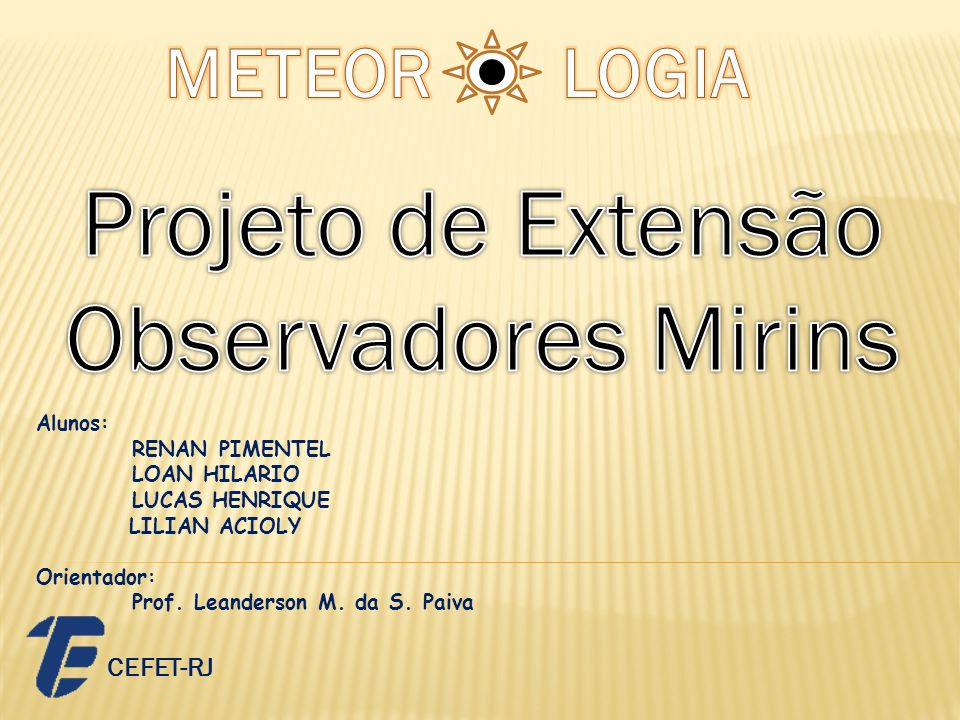 Projeto de Extensão Observadores Mirins METEOR LOGIA CEFET-RJ Alunos: