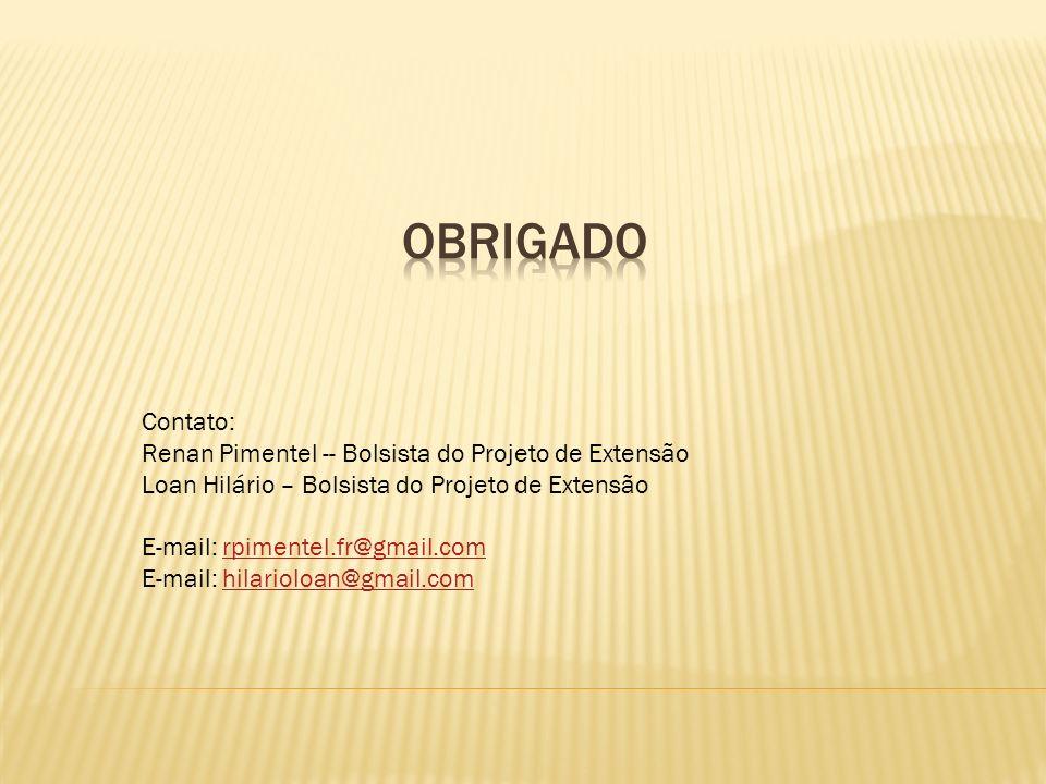 Obrigado Contato: Renan Pimentel -- Bolsista do Projeto de Extensão