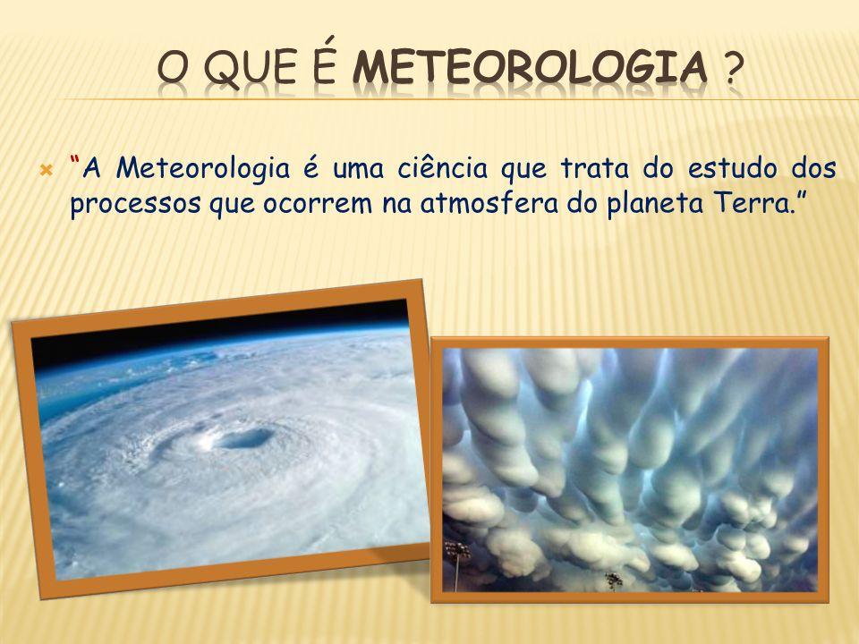 O que é METEOROLOGIA A Meteorologia é uma ciência que trata do estudo dos processos que ocorrem na atmosfera do planeta Terra.