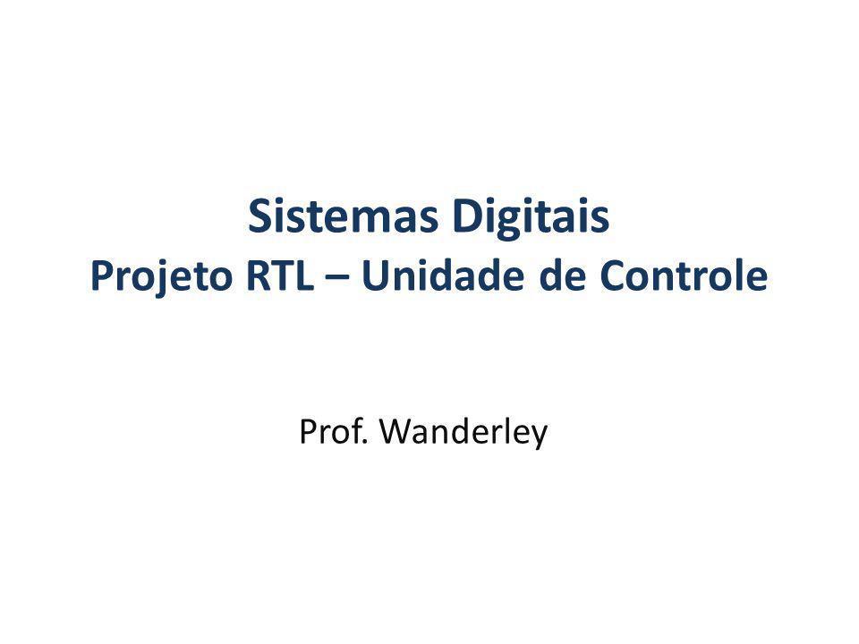 Sistemas Digitais Projeto RTL – Unidade de Controle