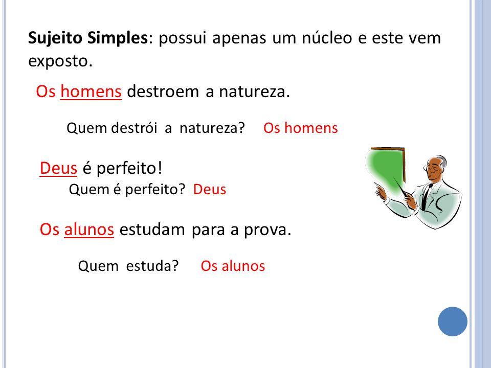 Sujeito Simples: possui apenas um núcleo e este vem exposto.