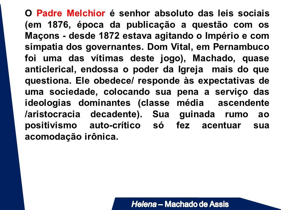 O Padre Melchior é senhor absoluto das leis sociais (em 1876, época da publicação a questão com os Maçons - desde 1872 estava agitando o Império e com simpatia dos governantes.