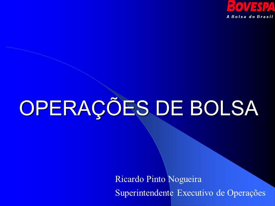OPERAÇÕES DE BOLSA A B o l s a d o B r a s i l Ricardo Pinto Nogueira