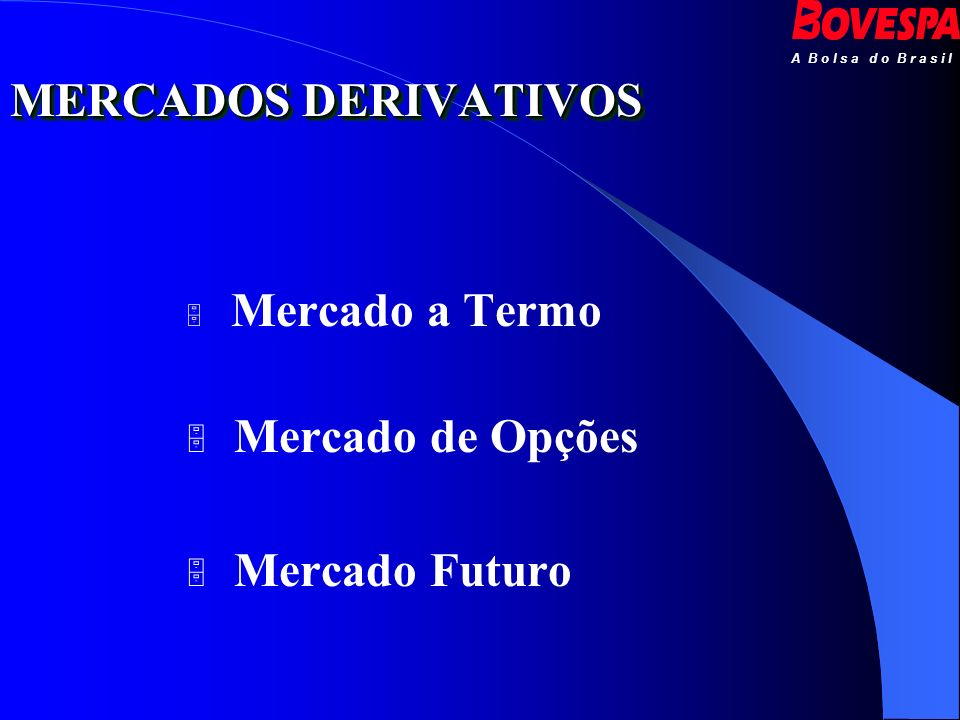 MERCADOS DERIVATIVOS Mercado a Termo Mercado de Opções Mercado Futuro