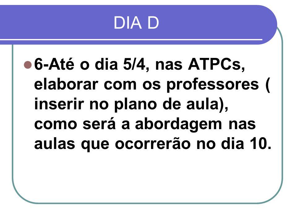 DIA D 6-Até o dia 5/4, nas ATPCs, elaborar com os professores ( inserir no plano de aula), como será a abordagem nas aulas que ocorrerão no dia 10.