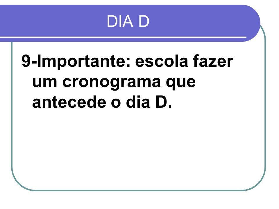9-Importante: escola fazer um cronograma que antecede o dia D.