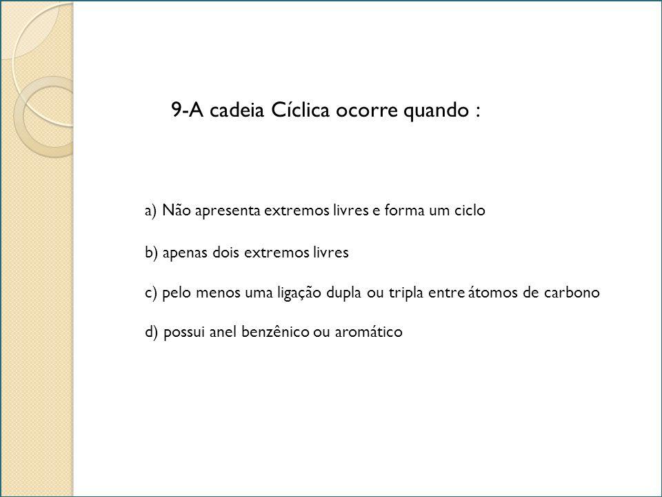 9-A cadeia Cíclica ocorre quando :