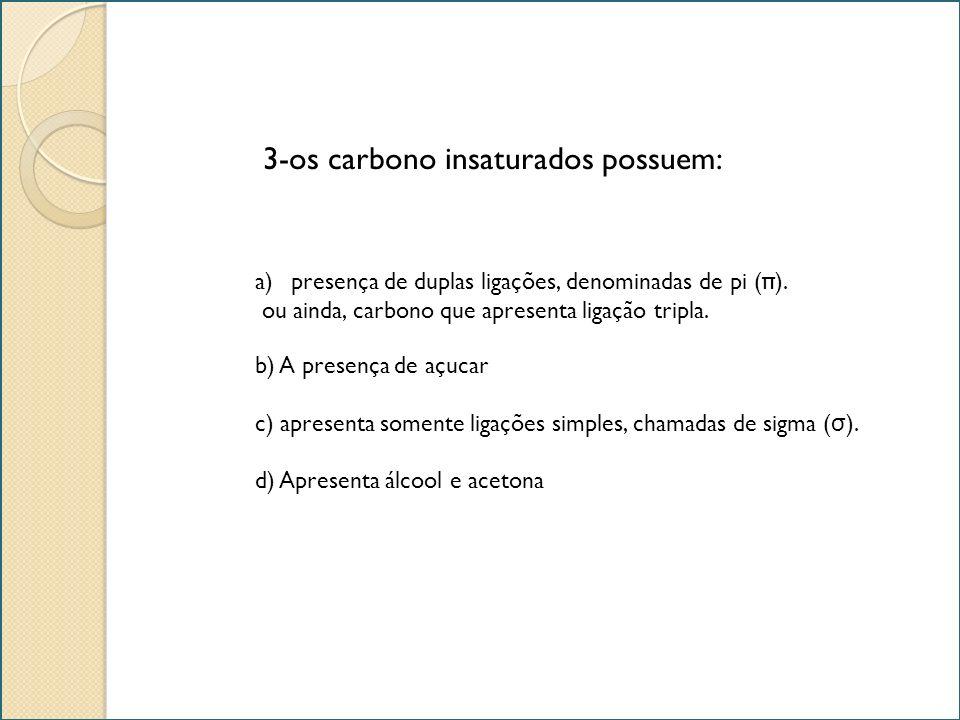 3-os carbono insaturados possuem: