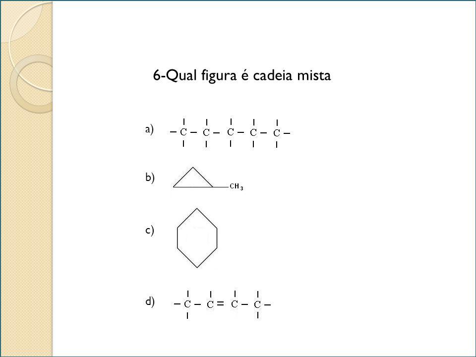 6-Qual figura é cadeia mista