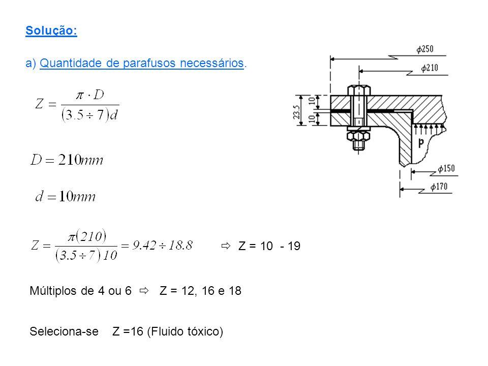 Solução: a) Quantidade de parafusos necessários.  Z = 10 - 19. Múltiplos de 4 ou 6  Z = 12, 16 e 18.