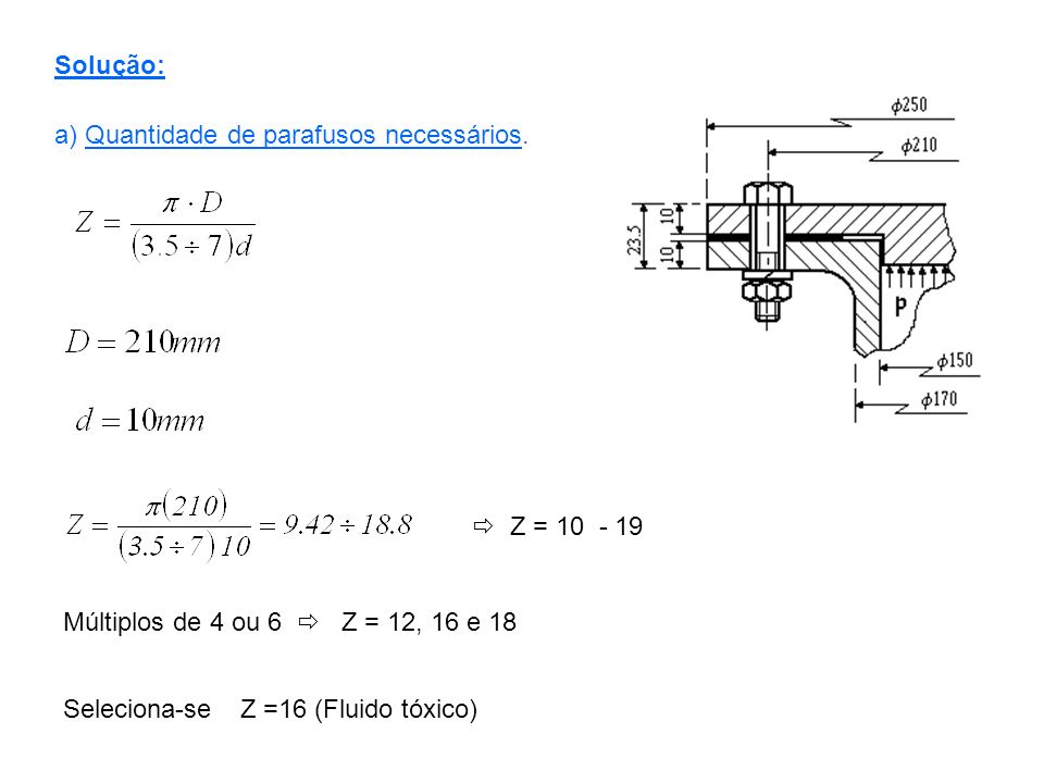 Solução:a) Quantidade de parafusos necessários.  Z = 10 - 19. Múltiplos de 4 ou 6  Z = 12, 16 e 18.