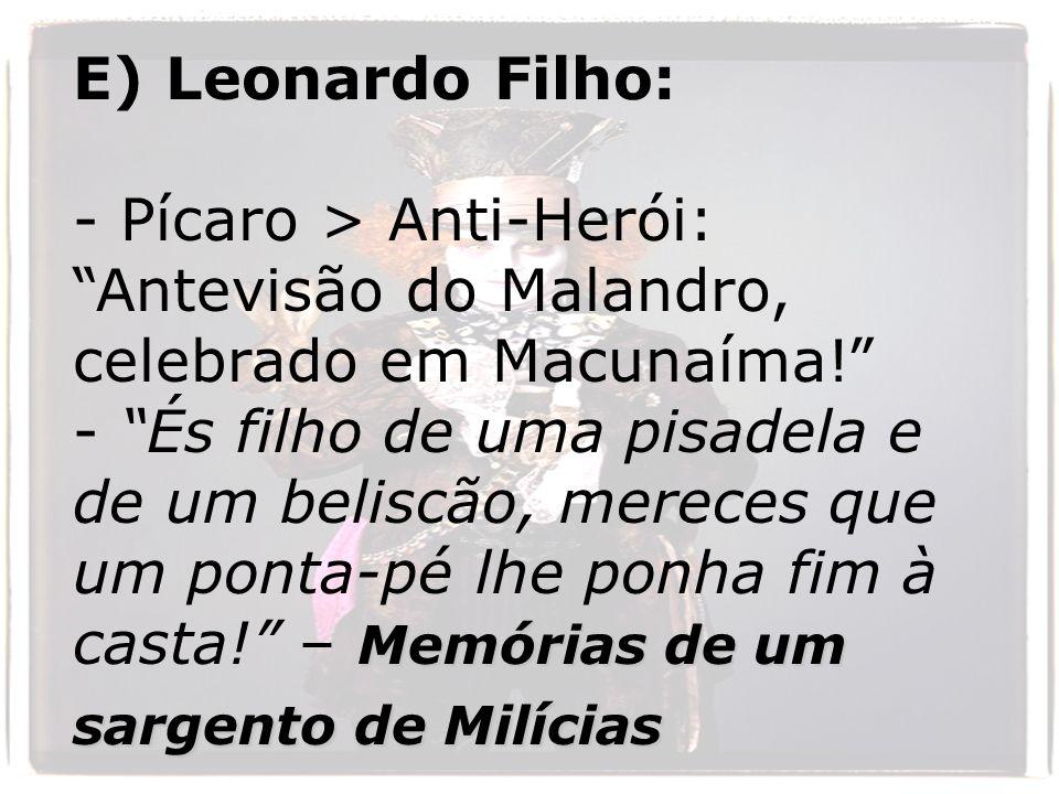 E) Leonardo Filho: - Pícaro > Anti-Herói: Antevisão do Malandro, celebrado em Macunaíma!