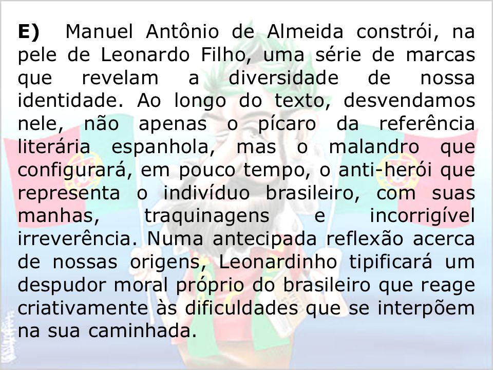 E) Manuel Antônio de Almeida constrói, na pele de Leonardo Filho, uma série de marcas que revelam a diversidade de nossa identidade.