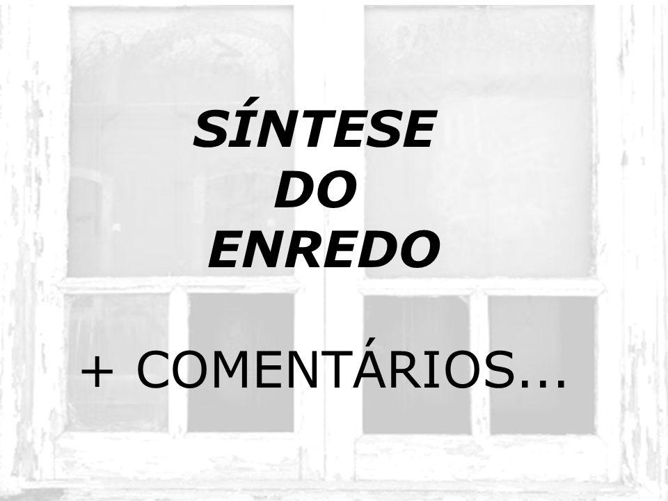 SÍNTESE DO ENREDO + COMENTÁRIOS...