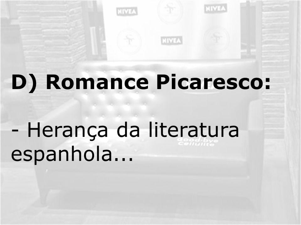D) Romance Picaresco: - Herança da literatura espanhola...