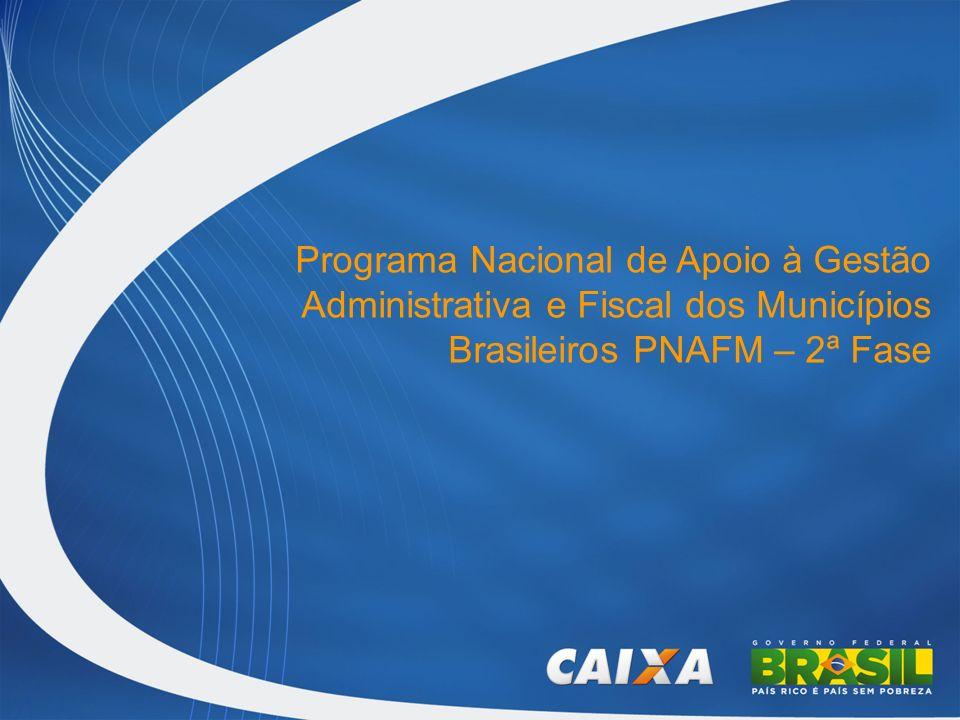 Programa Nacional de Apoio à Gestão Administrativa e Fiscal dos Municípios Brasileiros PNAFM – 2ª Fase